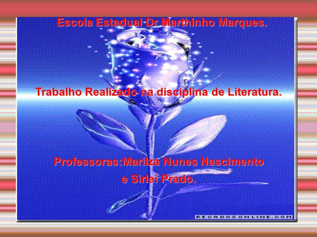 Escola Estadual Dr Marthinho Marques. Escola Estadual Dr Marthinho Marques. Trabalho Realizado na disciplina de Literatura. Professoras:Marilza Nunes