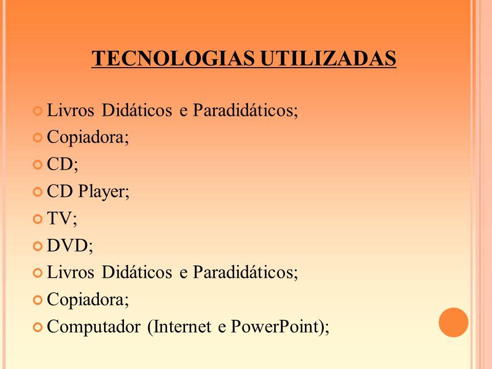 TECNOLOGIAS UTILIZADAS Livros Didáticos e Paradidáticos; Copiadora; CD; CD Player; TV; DVD; Livros Didáticos e Paradidáticos; Copiadora; Computador (I