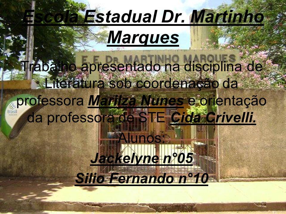 Escola Estadual Dr. Martinho Marques Trabalho apresentado na disciplina de Literatura sob coordenação da professora Marilza Nunes e orientação da prof