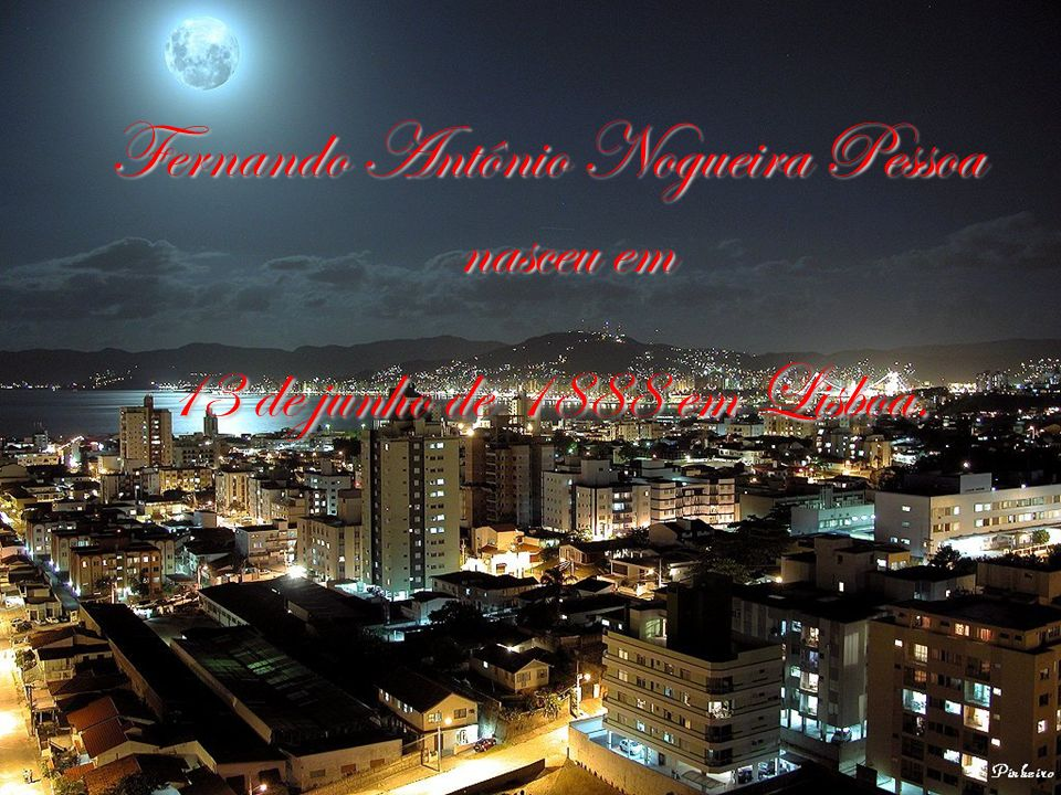 Fernando Antônio Nogueira Pessoa nasceu em 13 de junho de 1888 em Lisboa.