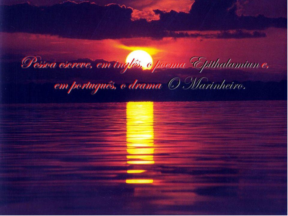 Pessoa escreve, em inglês, o poema Epithalamiun e, em português, o drama O Marinheiro.