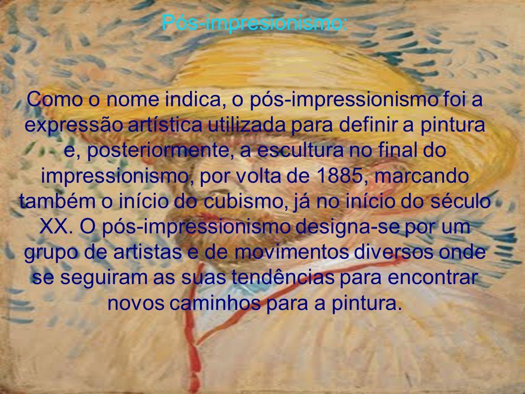 Pós-impresionismo: Como o nome indica, o pós-impressionismo foi a expressão artística utilizada para definir a pintura e, posteriormente, a escultura