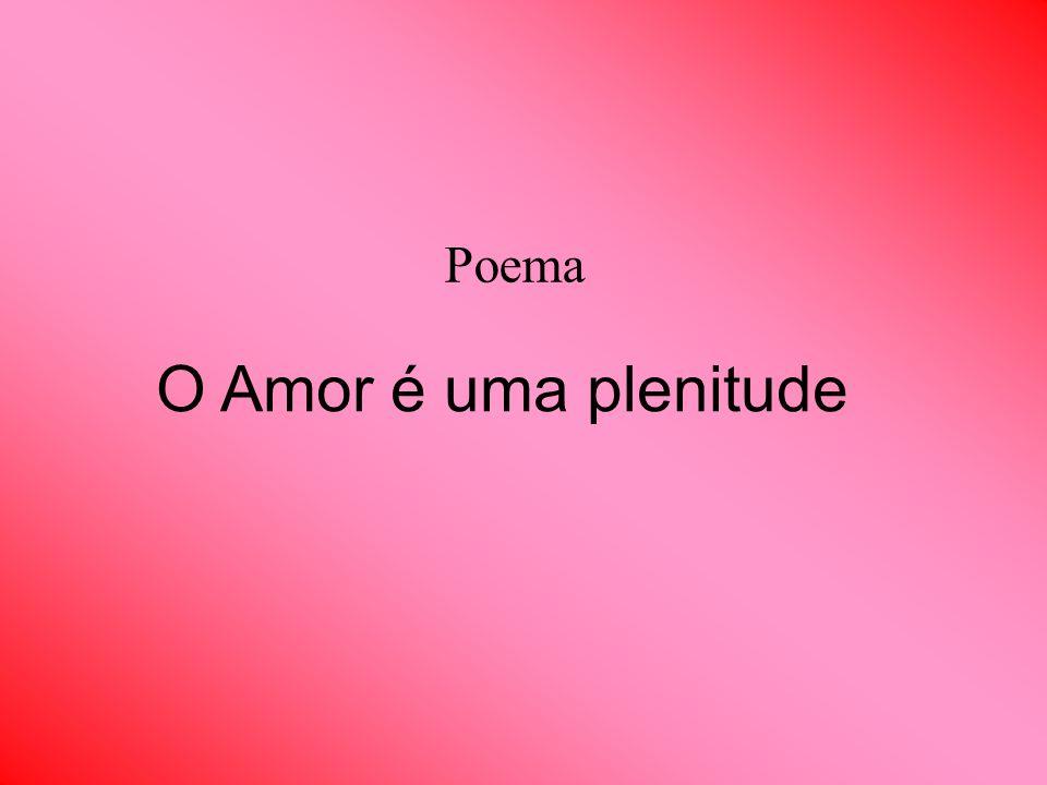 O Amor é uma plenitude Poema