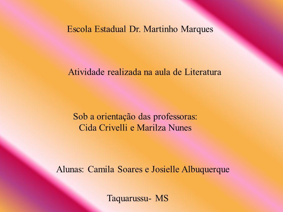 Escola Estadual Dr. Martinho Marques Atividade realizada na aula de Literatura Sob a orientação das professoras: Cida Crivelli e Marilza Nunes Alunas:
