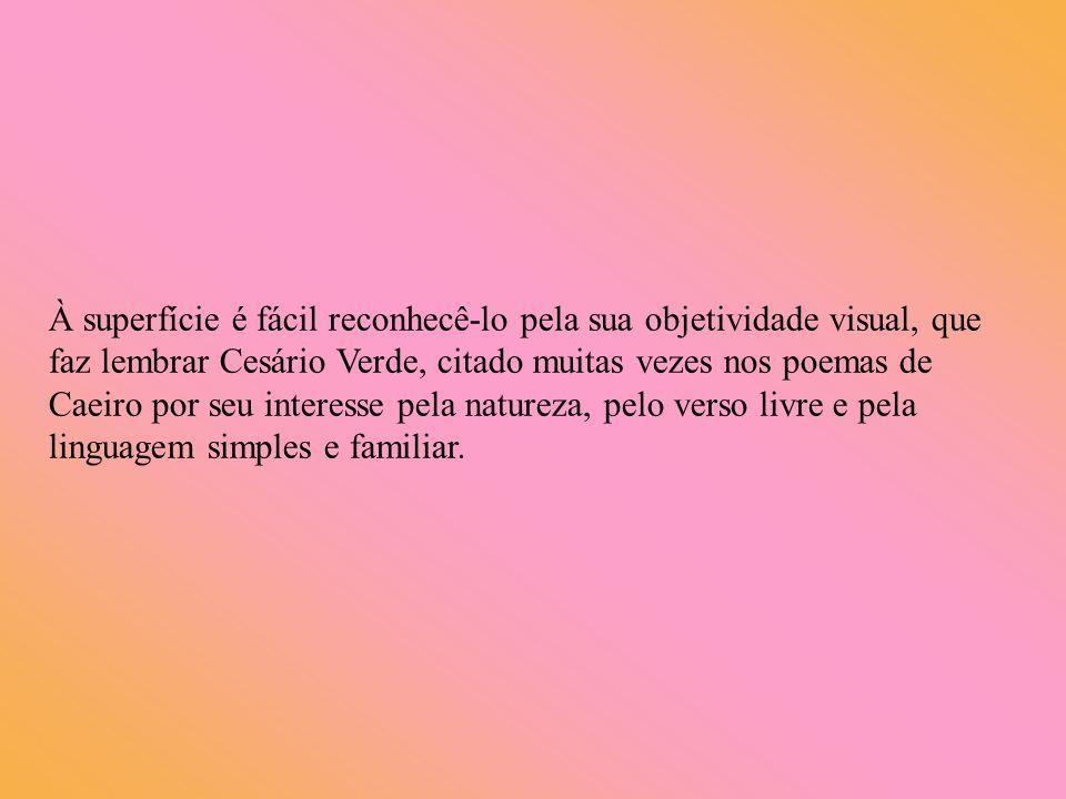 À superfície é fácil reconhecê-lo pela sua objetividade visual, que faz lembrar Cesário Verde, citado muitas vezes nos poemas de Caeiro por seu intere