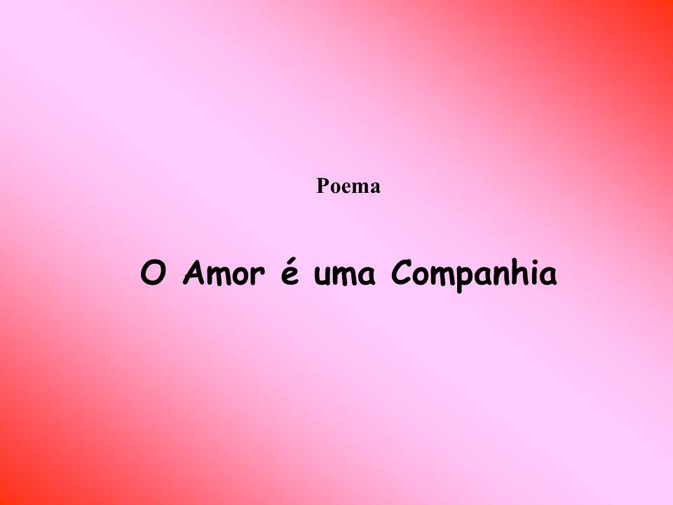 O amor é uma companhia.