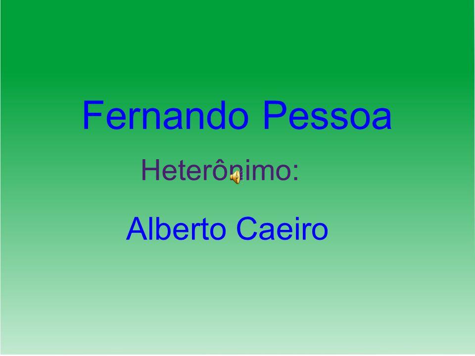 Alberto Caeiro Fernando Pessoa Heterônimo:
