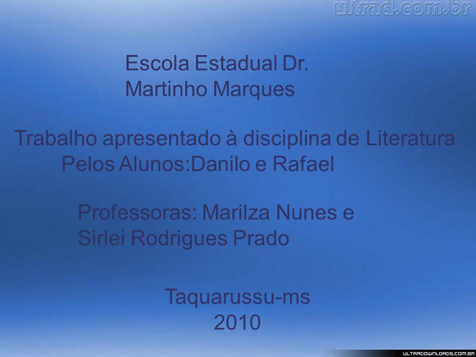 Escola Estadual Dr. Martinho Marques Trabalho apresentado à disciplina de Literatura Pelos Alunos:Danilo e Rafael Professoras: Marilza Nunes e Sirlei