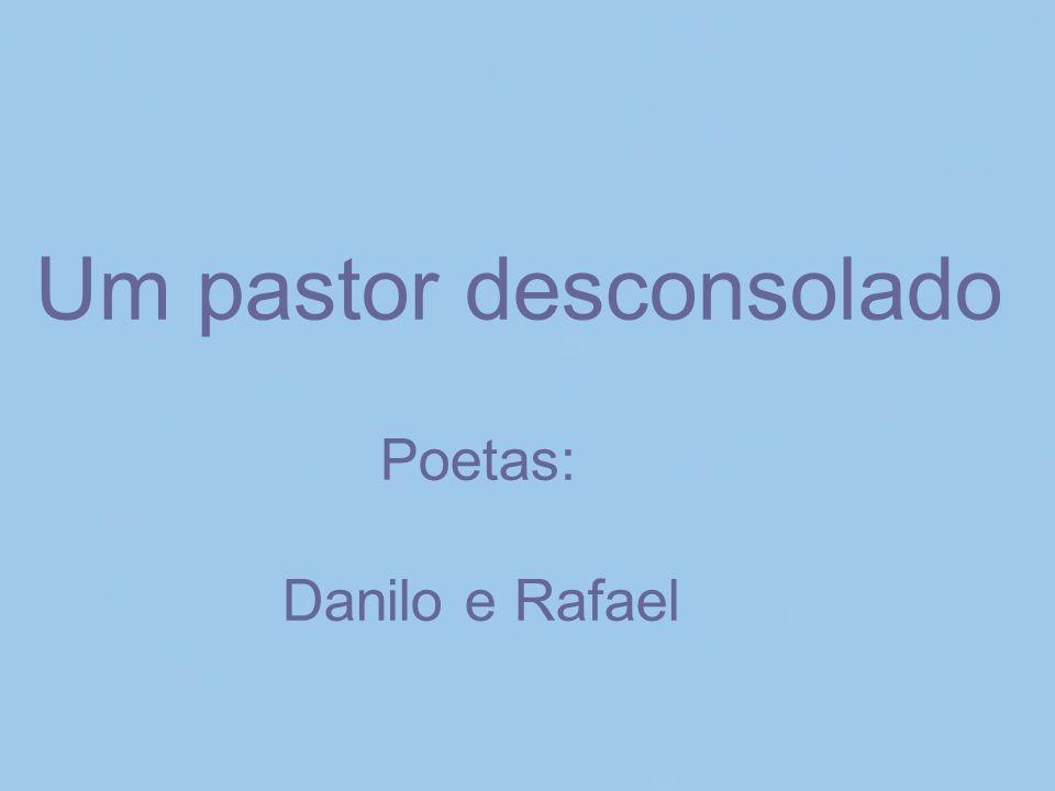 Um pastor desconsolado Poetas: Danilo e Rafael