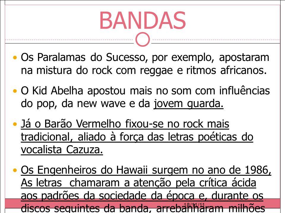 18/11/11 BANDAS Os Paralamas do Sucesso, por exemplo, apostaram na mistura do rock com reggae e ritmos africanos.