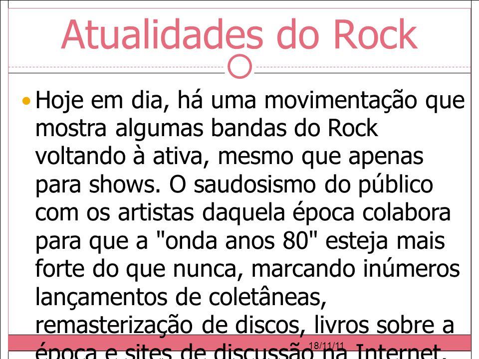 Atualidades do Rock Hoje em dia, há uma movimentação que mostra algumas bandas do Rock voltando à ativa, mesmo que apenas para shows.