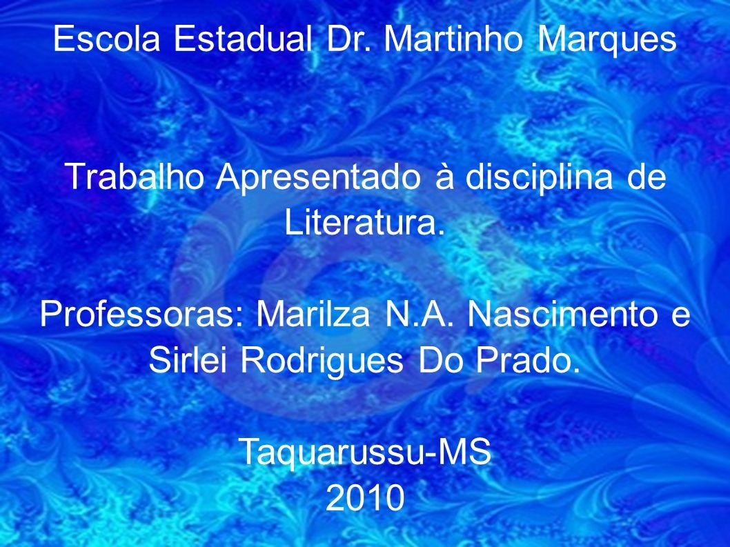 Escola Estadual Dr. Martinho Marques Trabalho Apresentado à disciplina de Literatura. Professoras: Marilza N.A. Nascimento e Sirlei Rodrigues Do Prado