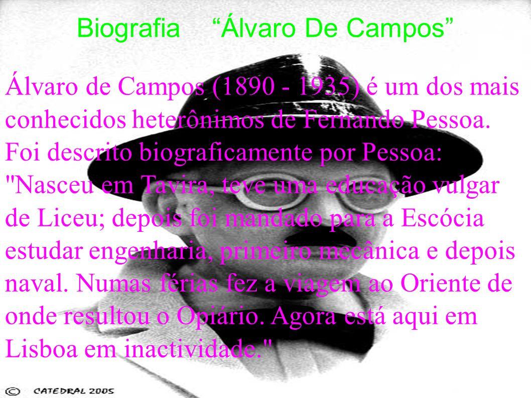 Biografia Álvaro De Campos Álvaro de Campos (1890 - 1935) é um dos mais conhecidos heterônimos de Fernando Pessoa. Foi descrito biograficamente por Pe
