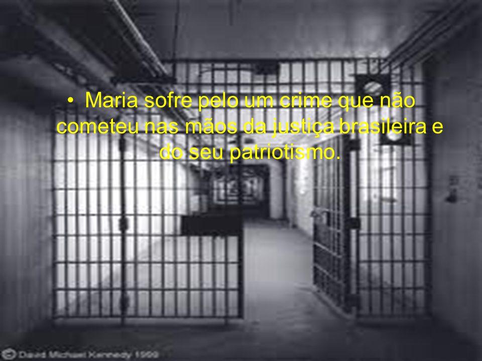 Mais a justiça é cruel condenando Maria a pagar pelo crime,onde ela é pressa.