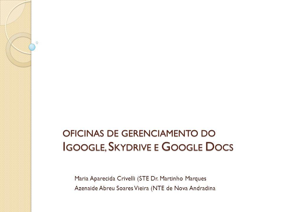 OFICINAS DE GERENCIAMENTO DO I GOOGLE, S KYDRIVE E G OOGLE D OCS Maria Aparecida Crivelli (STE Dr.