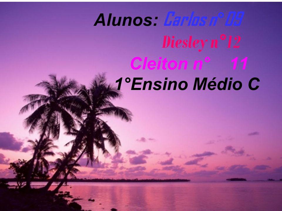 Alunos: Carlos n°09 Diesley n°12 Cleiton n° 11 1°Ensino Médio C