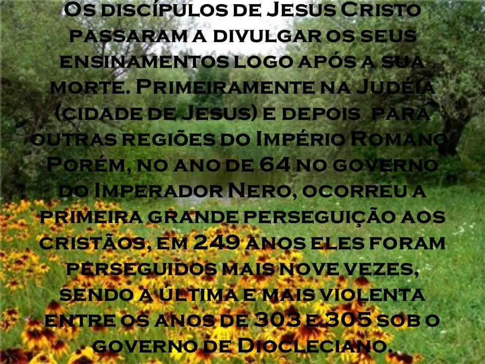Os discípulos de Jesus Cristo passaram a divulgar os seus ensinamentos logo após a sua morte. Primeiramente na Judéia (cidade de Jesus) e depois para