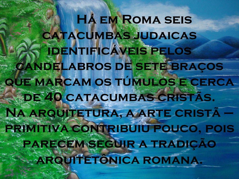 Há em Roma seis catacumbas judaicas identificáveis pelos candelabros de sete braços que marcam os túmulos e cerca de 40 catacumbas cristãs. Na arquite