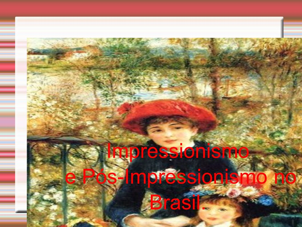 Impressionismo e Pós-Impressionismo no Brasil.
