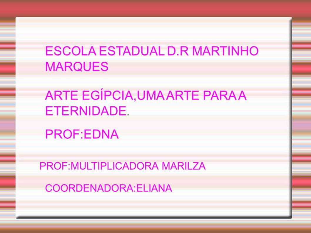 ESCOLA ESTADUAL D.R MARTINHO MARQUES ARTE EGÍPCIA,UMA ARTE PARA A ETERNIDADE.