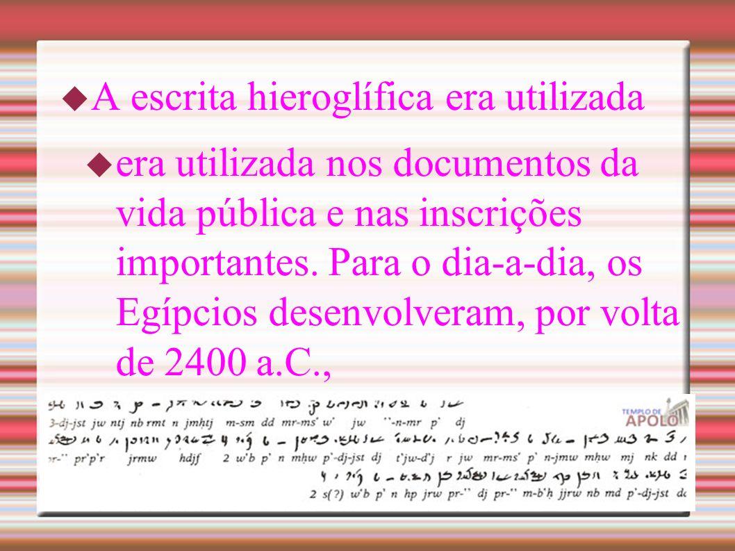 A escrita hieroglífica era utilizada era utilizada nos documentos da vida pública e nas inscrições importantes.