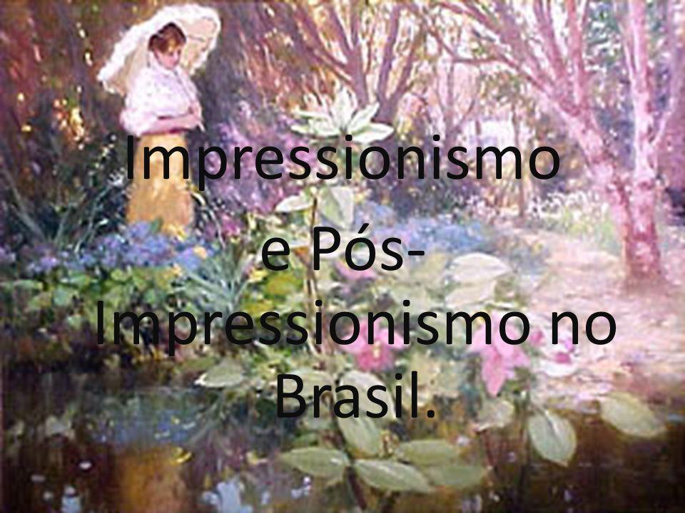 Impressionismo e Pós- Impressionismo no Brasil.