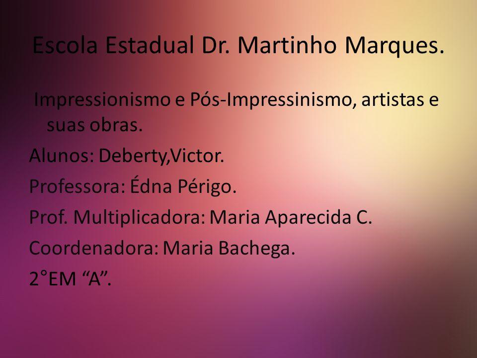 Escola Estadual Dr. Martinho Marques. Impressionismo e Pós-Impressinismo, artistas e suas obras.