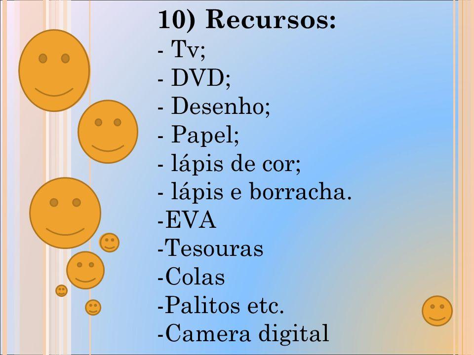 10) Recursos: - Tv; - DVD; - Desenho; - Papel; - lápis de cor; - lápis e borracha.
