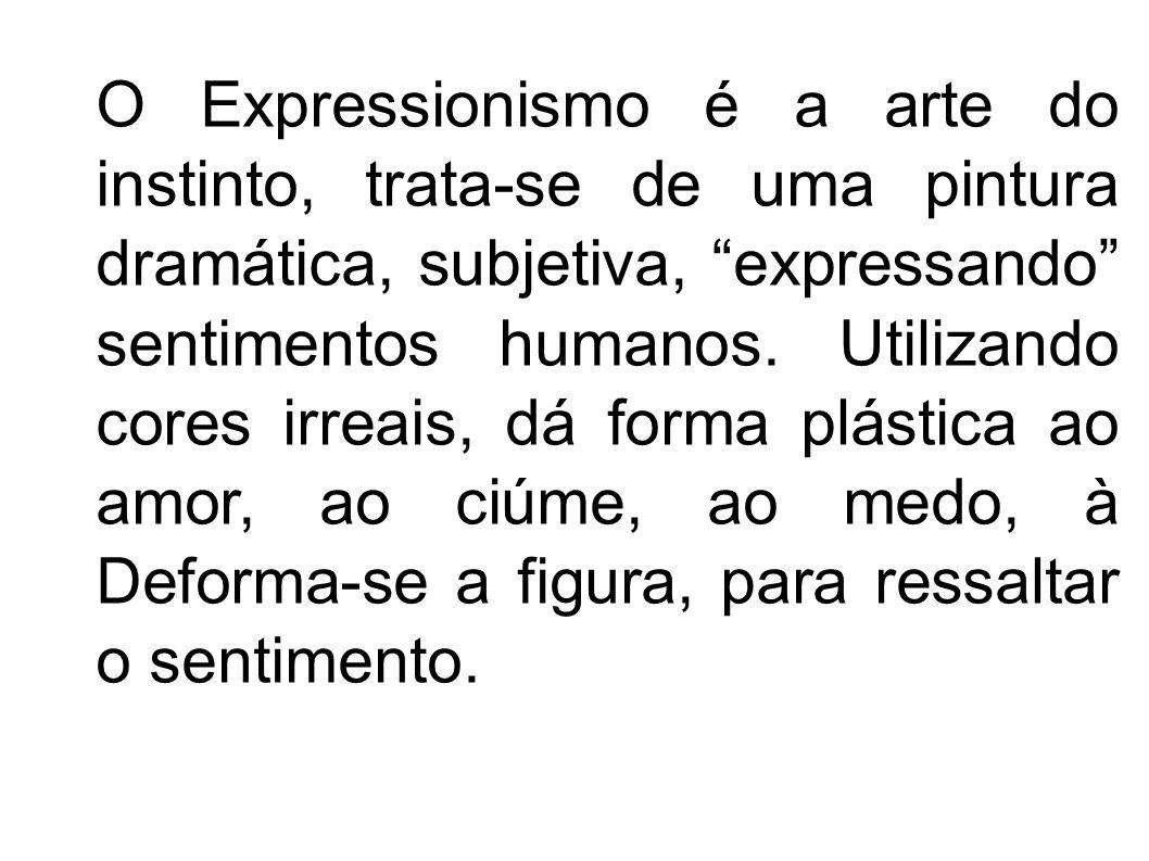 O Expressionismo é a arte do instinto, trata-se de uma pintura dramática, subjetiva, expressando sentimentos humanos. Utilizando cores irreais, dá for