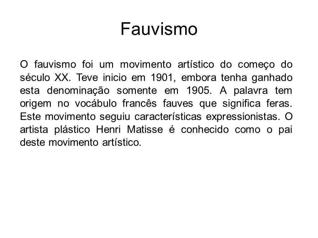 Fauvismo O fauvismo foi um movimento artístico do começo do século XX. Teve inicio em 1901, embora tenha ganhado esta denominação somente em 1905. A p