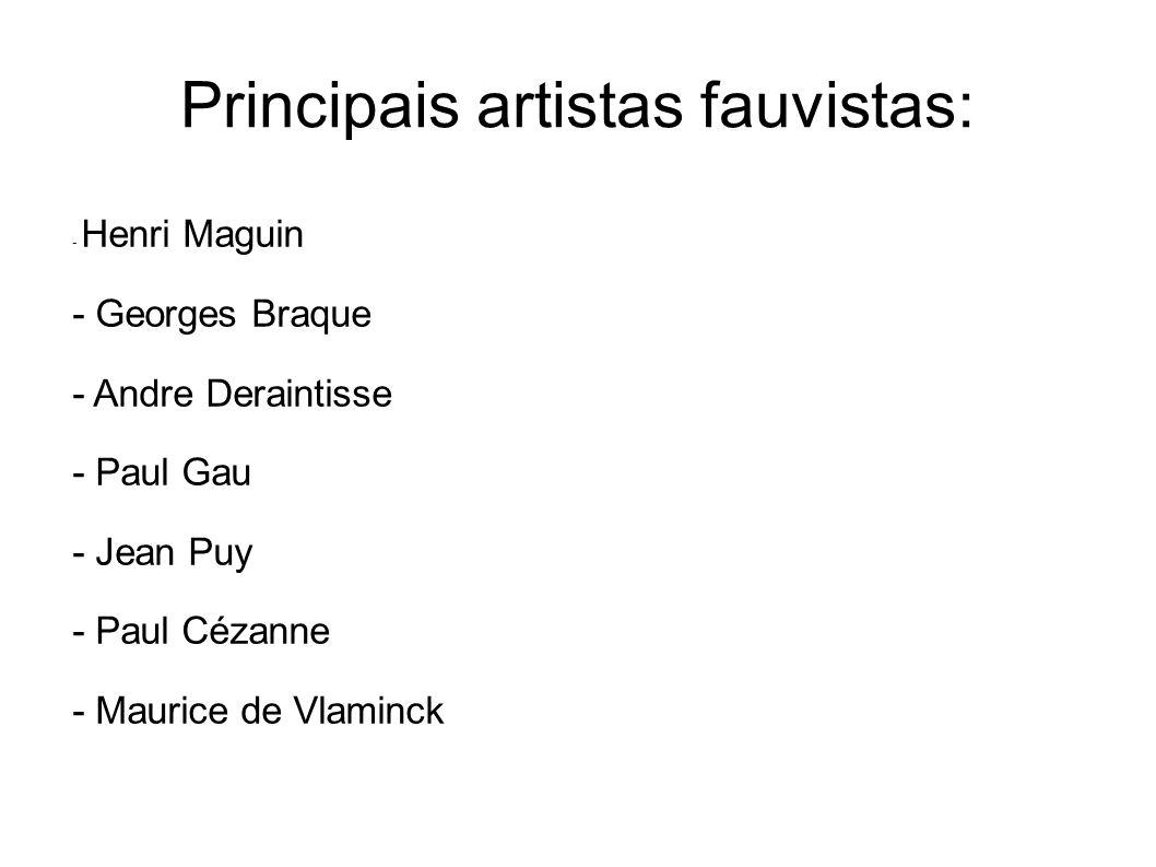 Principais artistas fauvistas: - Henri Maguin - Georges Braque - Andre Deraintisse - Paul Gau - Jean Puy - Paul Cézanne - Maurice de Vlaminck