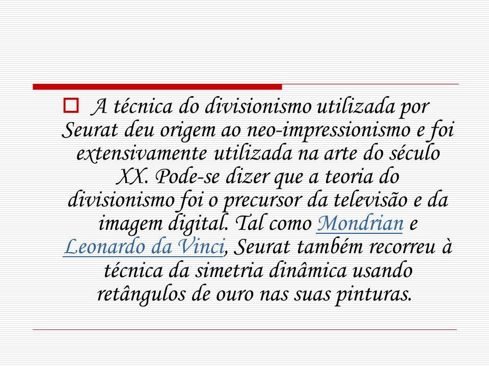 A técnica do divisionismo utilizada por Seurat deu origem ao neo-impressionismo e foi extensivamente utilizada na arte do século XX. Pode-se dizer que