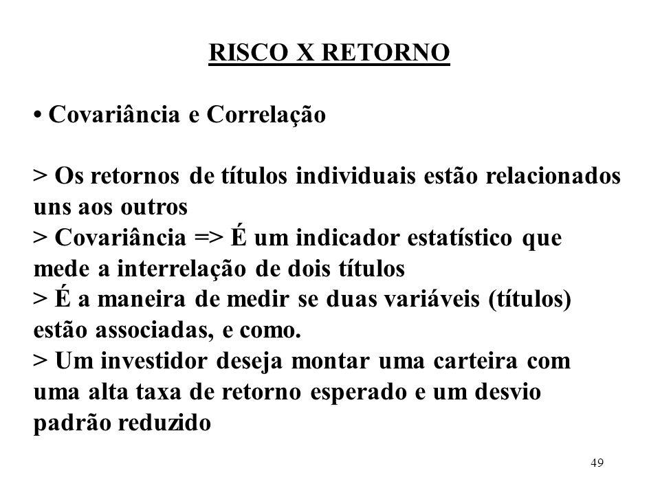49 RISCO X RETORNO Covariância e Correlação > Os retornos de títulos individuais estão relacionados uns aos outros > Covariância => É um indicador est