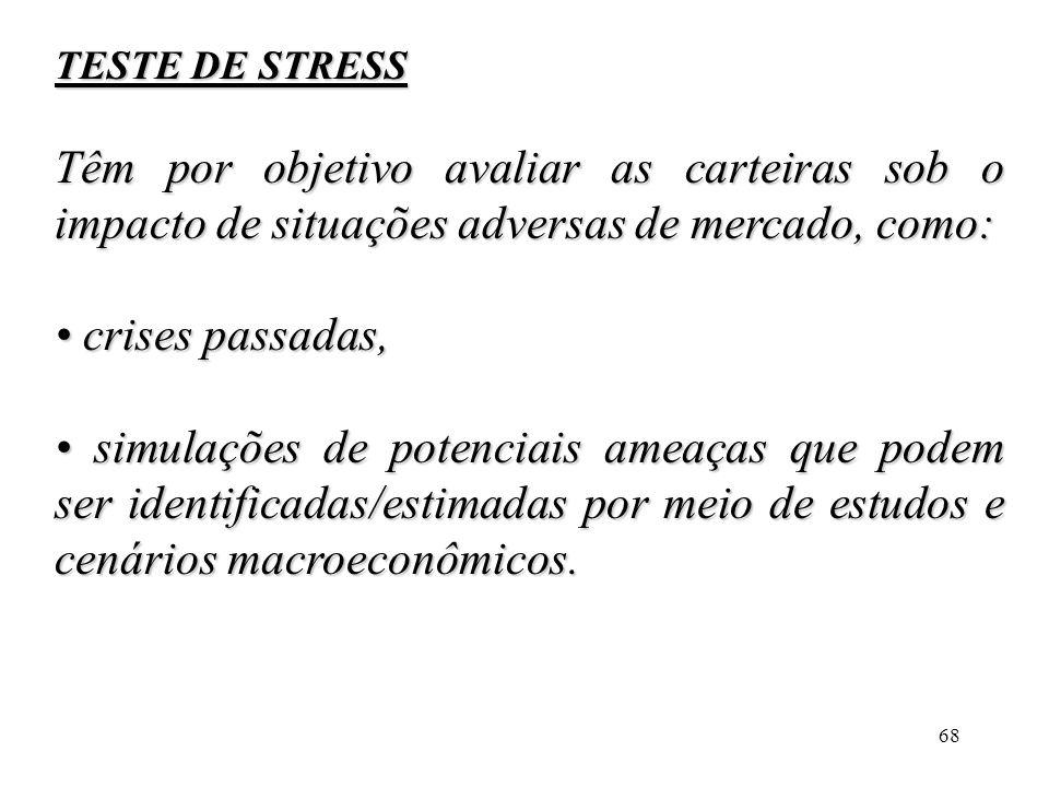 68 TESTE DE STRESS Têm por objetivo avaliar as carteiras sob o impacto de situações adversas de mercado, como: crises passadas, crises passadas, simul