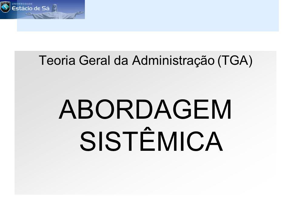 Teoria Geral da Administração (TGA) ABORDAGEM SISTÊMICA