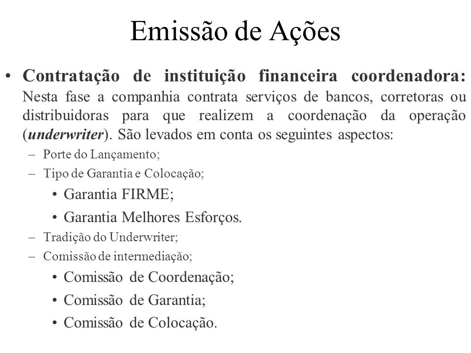 Emissão de Ações Contratação de instituição financeira coordenadora: Nesta fase a companhia contrata serviços de bancos, corretoras ou distribuidoras