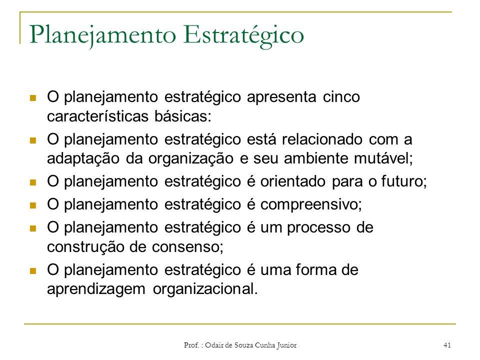 Planejamento Estratégico O planejamento estratégico é um processo organizacional compreensivo de adaptação através da aprovação, tomada de decisão e a