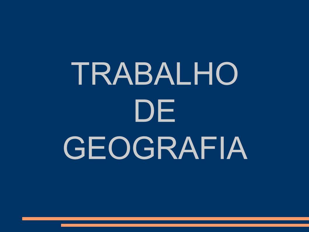 TRABALHO DE GEOGRAFIA