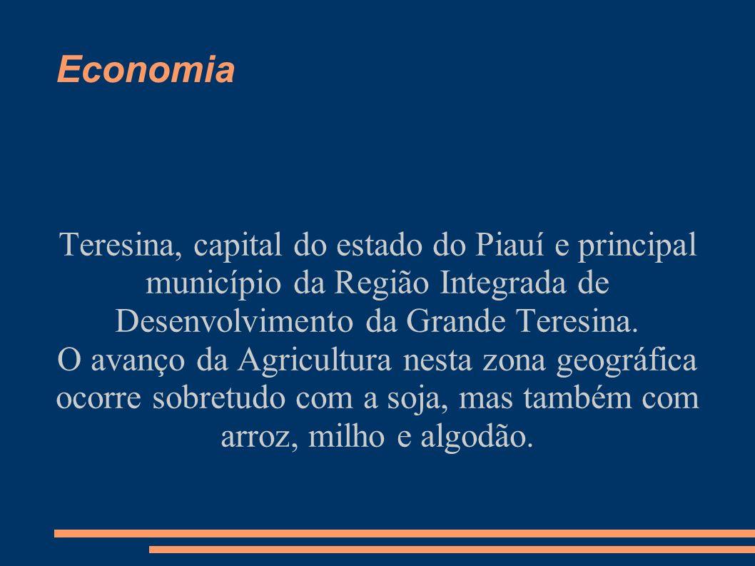 Economia Teresina, capital do estado do Piauí e principal município da Região Integrada de Desenvolvimento da Grande Teresina. O avanço da Agricultura