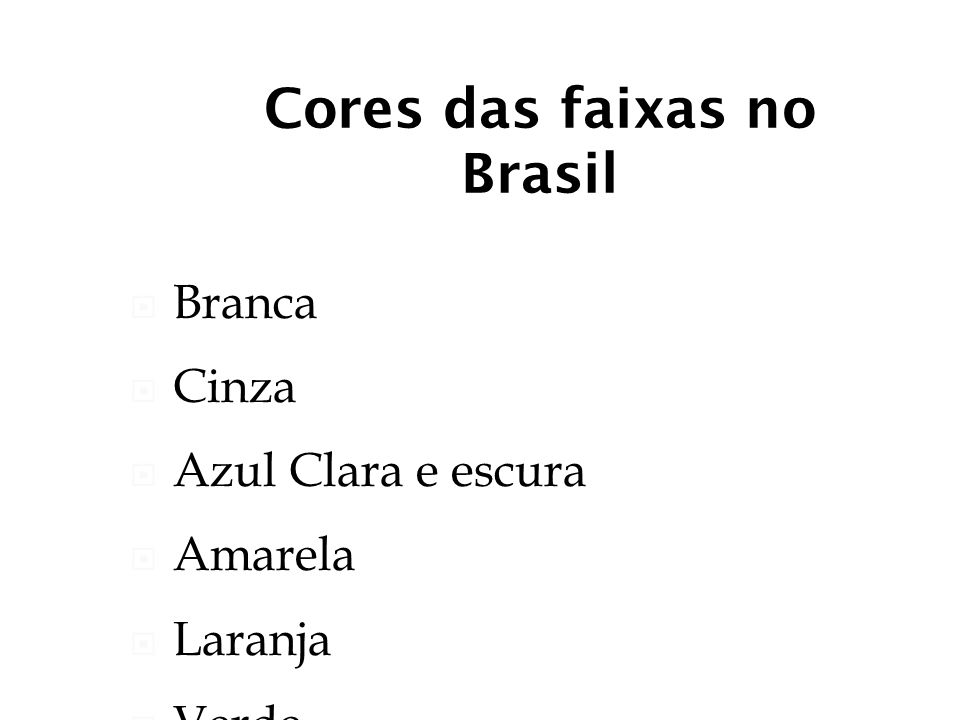 Cores das faixas no Brasil Branca Cinza Azul Clara e escura Amarela Laranja Verde Roxa Marrom Preta