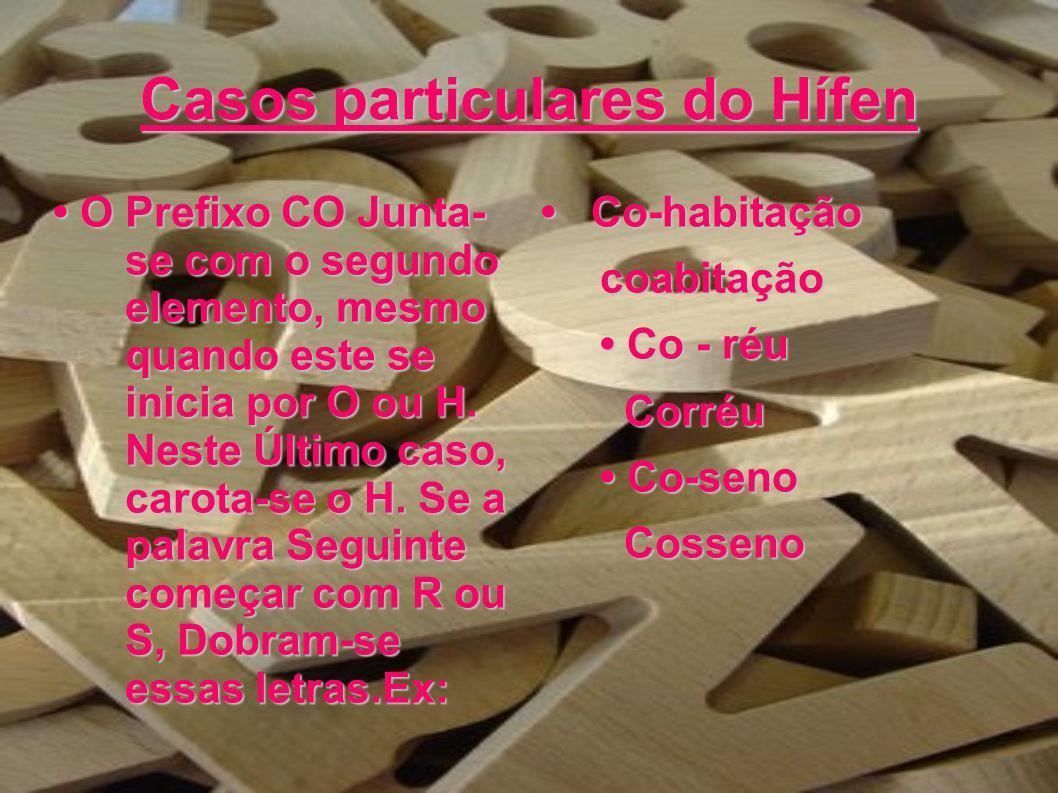 Casos Particulares do Hífen Com os prefixos pre e re, não se usa o hífen mesmo diante de palavras começadas por e.