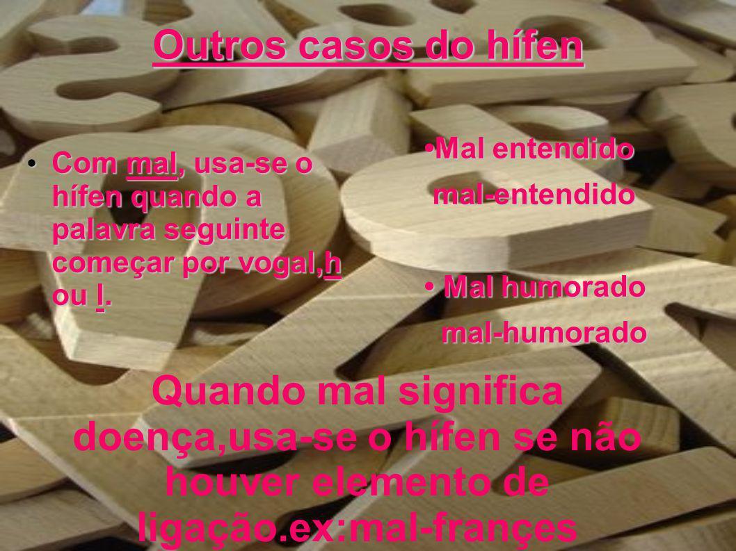 Outros casos do uso do hífen Use-se o Hífen com sufixos de origem tupi-guarani que representam formas adjetivas, como Açu, guaçu, mirim Exemplos: Capim-açu Amoré-guaçu Anajá-mirim