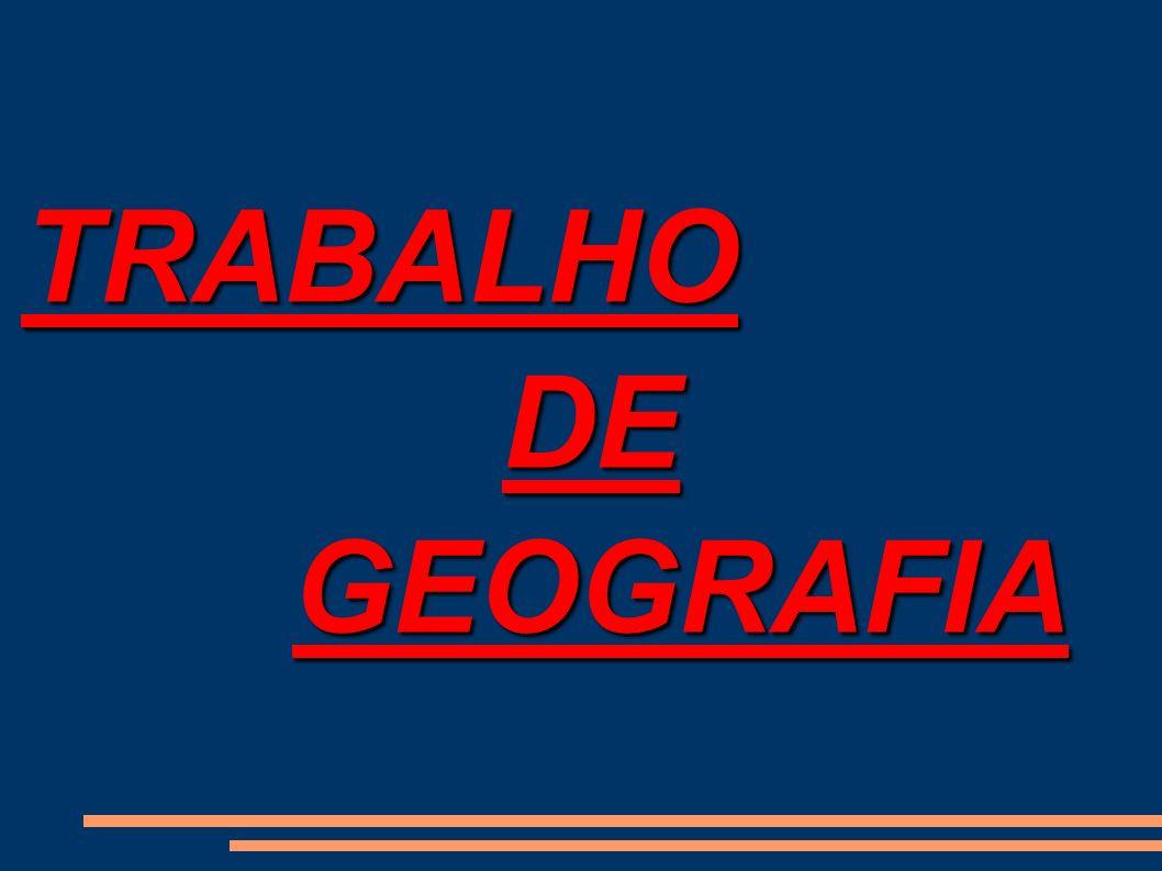 TRABALHODE GEOGRAFIA GEOGRAFIA