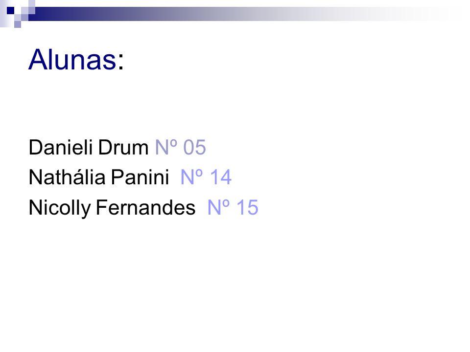 Alunas: Danieli Drum Nº 05 Nathália Panini Nº 14 Nicolly Fernandes Nº 15
