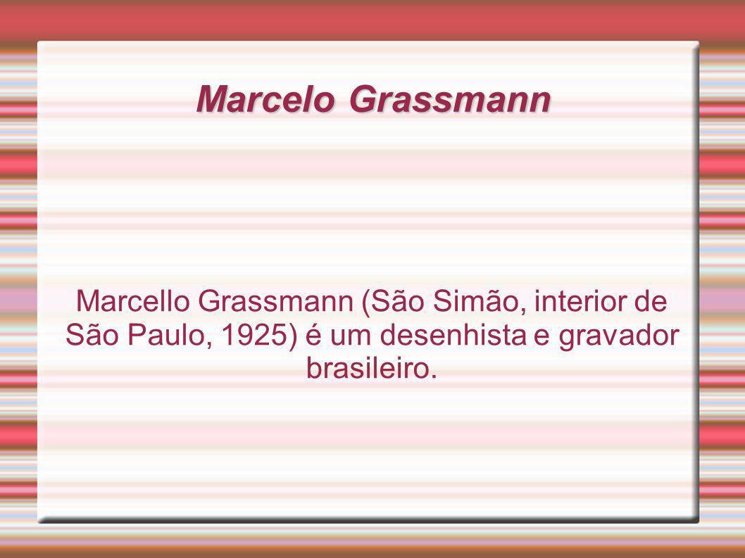 Marcelo Grassmann Marcello Grassmann (São Simão, interior de São Paulo, 1925) é um desenhista e gravador brasileiro.