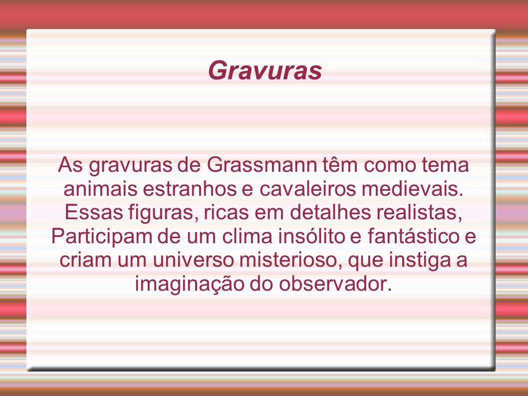 Gravuras As gravuras de Grassmann têm como tema animais estranhos e cavaleiros medievais. Essas figuras, ricas em detalhes realistas, Participam de um