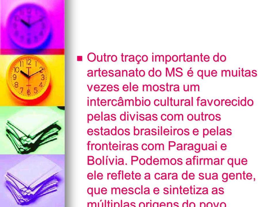 Outro traço importante do artesanato do MS é que muitas vezes ele mostra um intercâmbio cultural favorecido pelas divisas com outros estados brasileir