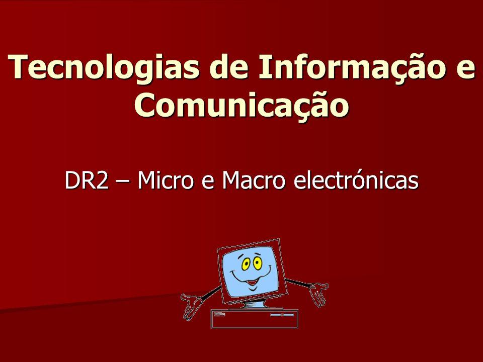 Tecnologias de Informação e Comunicação DR2 – Micro e Macro electrónicas