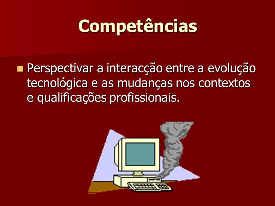 Competências Perspectivar a interacção entre a evolução tecnológica e as mudanças nos contextos e qualificações profissionais. Perspectivar a interacç