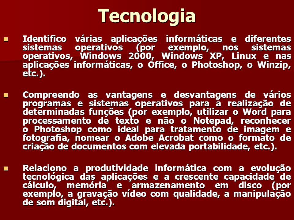 Tecnologia Identifico várias aplicações informáticas e diferentes sistemas operativos (por exemplo, nos sistemas operativos, Windows 2000, Windows XP,